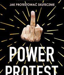 Power Protest. Jak protestować skutecznie Matthew Bolton